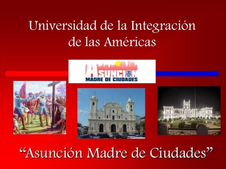 """Universidad de la Integración       de las Américas""""Asunción Madre de Ciudades"""""""