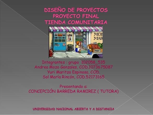 Integrantes : grupo 102058_535 Andrea Mozo Gonzales, COD.1073675087 Yuri Maritza Espinosa, COD. Sol María Rincón, COD.5217...