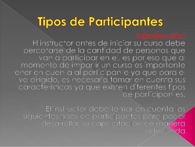  Contenido:  El Instructor se va a encontrar con una variedad de participantes que bien se pueden catalogar en nueve tip...