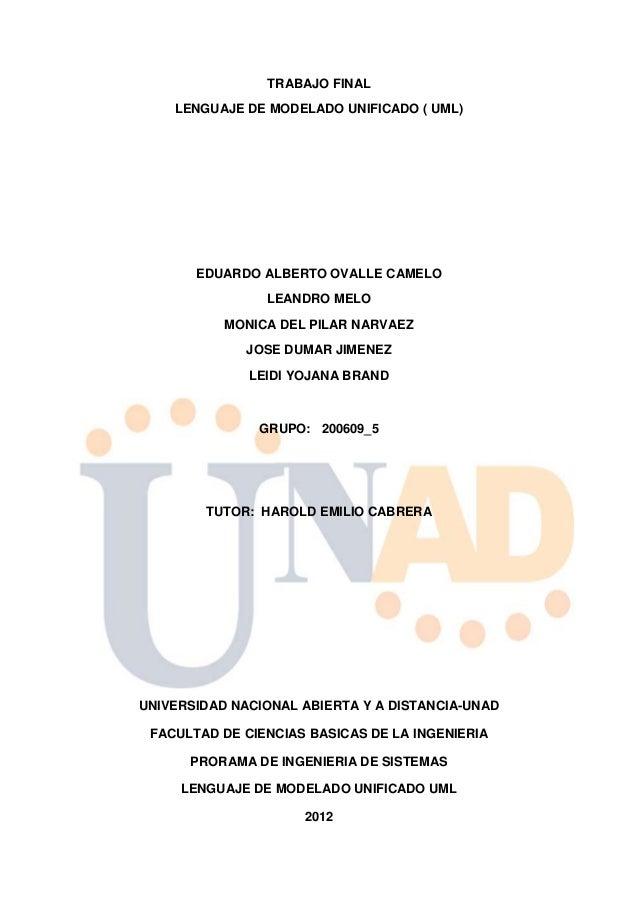 TRABAJO FINAL    LENGUAJE DE MODELADO UNIFICADO ( UML)       EDUARDO ALBERTO OVALLE CAMELO                LEANDRO MELO    ...