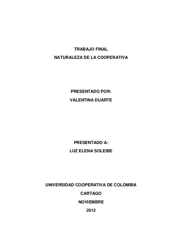 TRABAJO FINAL   NATURALEZA DE LA COOPERATIVA         PRESENTADO POR:         VALENTINA DUARTE          PRESENTADO A:      ...