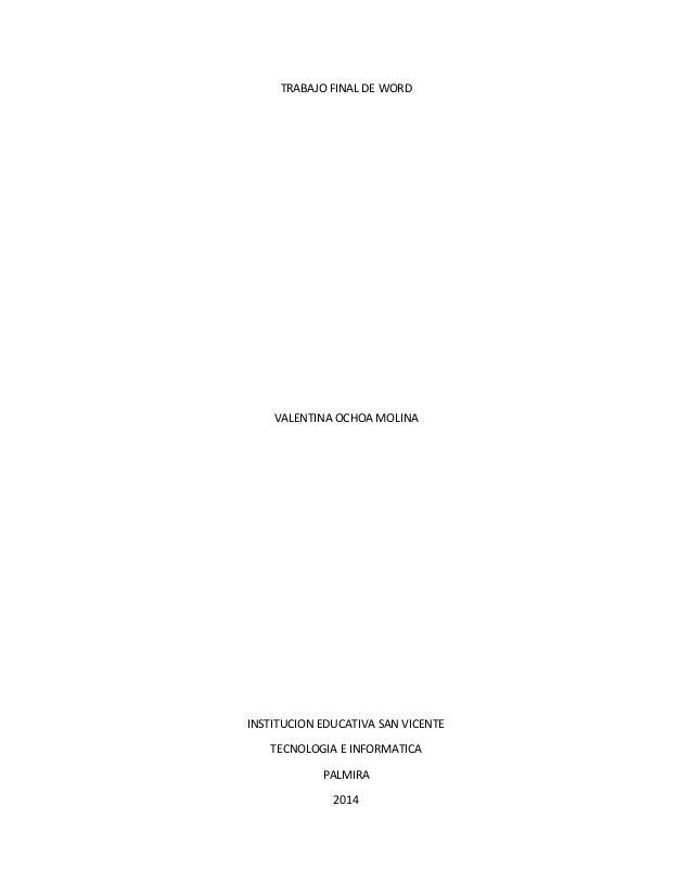 TRABAJO FINAL DE WORD VALENTINA OCHOA MOLINA INSTITUCION EDUCATIVA SAN VICENTE TECNOLOGIA E INFORMATICA PALMIRA 2014