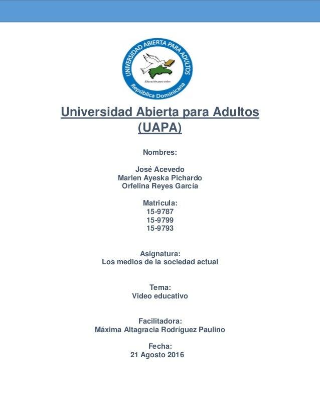 Universidad Abierta para Adultos (UAPA) Nombres: José Acevedo Marlen Ayeska Pichardo Orfelina Reyes García Matricula: 15-9...
