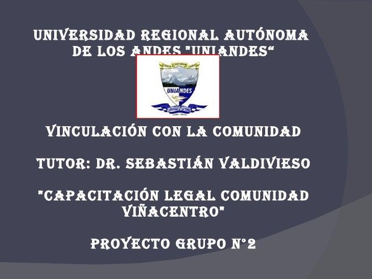 """UNIVERSIDAD REGIONAL AUTÓNOMA  DE LOS ANDES   """"UNIANDES"""" VINCULACIÓN CON LA COMUNIDAD TUTOR: DR. SEBASTIÁN VALDIVIESO..."""