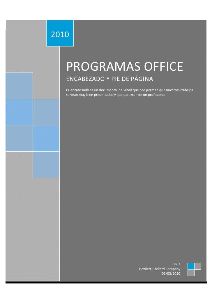 2010      PROGRAMAS OFFICE    ENCABEZADO Y PIE DE PÁGINA    EL encabezado es un documento de Word que nos permite que nues...