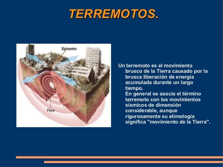 TERREMOTOS.   Un terremoto es el movimiento brusco de la Tierra causado por la brusca liberación de energía acumulada dura...