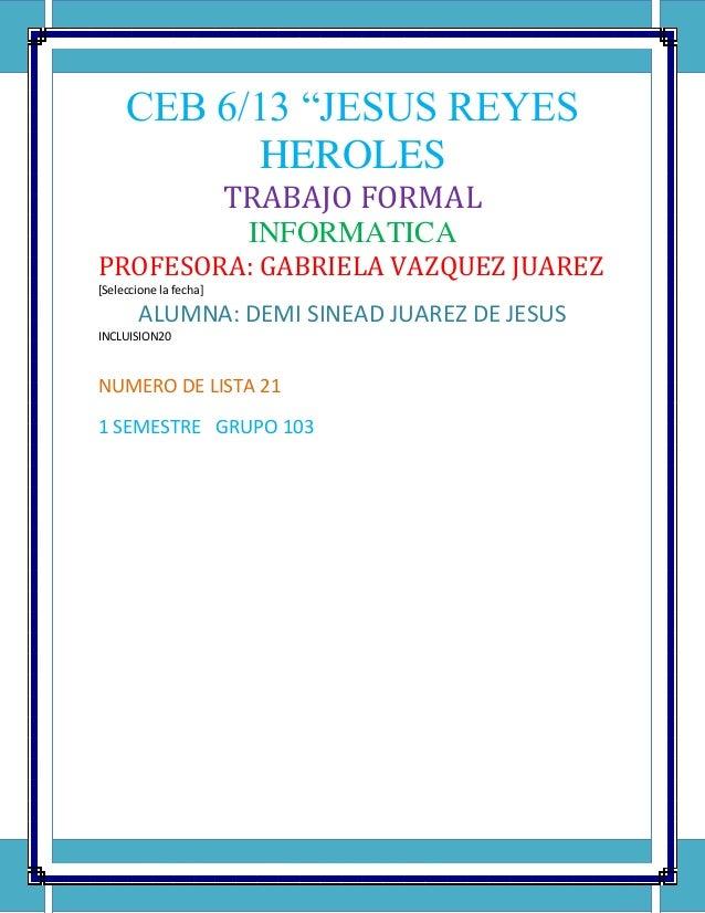 "CEB 6/13 ""JESUS REYES           HEROLES                        TRABAJO FORMAL                         INFORMATICAPROFESORA..."