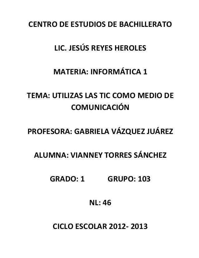 CENTRO DE ESTUDIOS DE BACHILLERATO      LIC. JESÚS REYES HEROLES      MATERIA: INFORMÁTICA 1TEMA: UTILIZAS LAS TIC COMO ME...