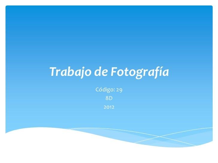Trabajo de Fotografía        Código: 29           8D          2012