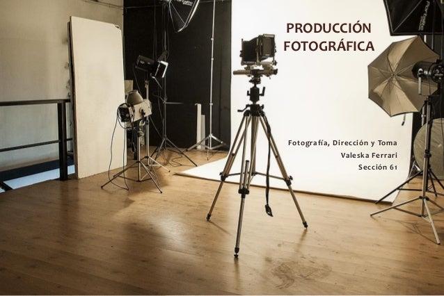 Fotografía, Dirección y TomaValeska FerrariSección 61PRODUCCIÓNFOTOGRÁFICA