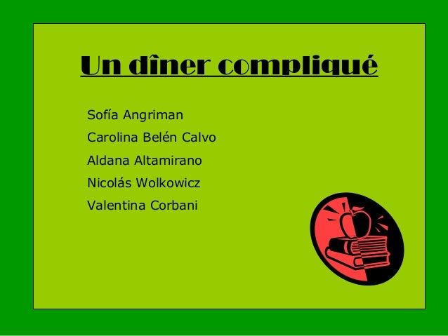 Un dîner compliqué Sofía Angriman Carolina Belén Calvo Aldana Altamirano Nicolás Wolkowicz Valentina Corbani
