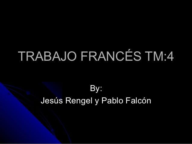 TRABAJO FRANCÉS TM:4             By:  Jesús Rengel y Pablo Falcón