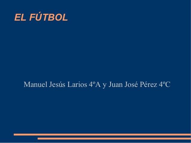 EL FÚTBOLManuel Jesús Larios 4ºA y Juan José Pérez 4ºC