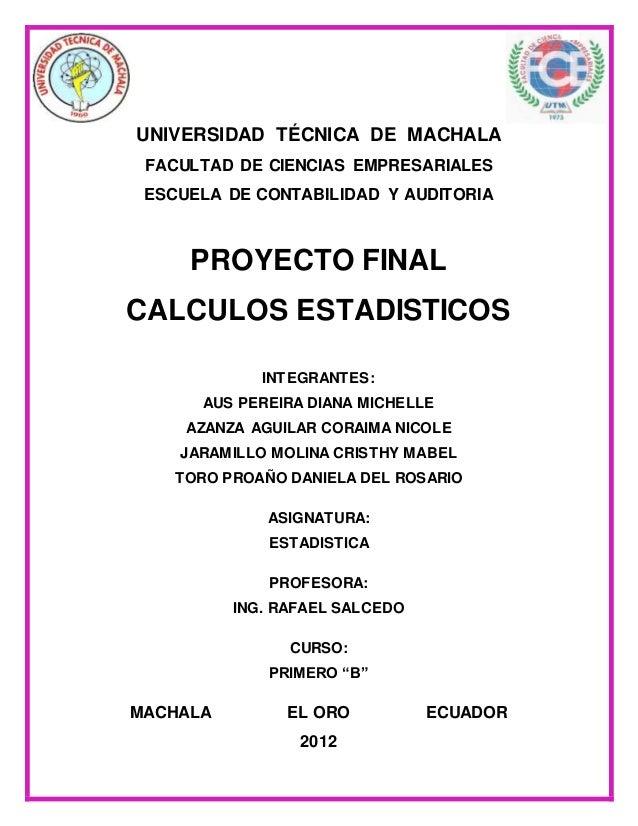 UNIVERSIDAD TÉCNICA DE MACHALA FACULTAD DE CIENCIAS EMPRESARIALES ESCUELA DE CONTABILIDAD Y AUDITORIA PROYECTO FINAL CALCU...