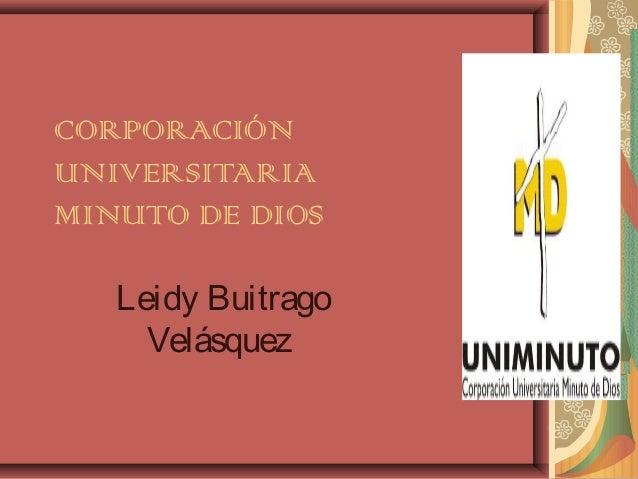 CORPORACIÓNUNIVERSITARIAMINUTO DE DIOS   Leidy Buitrago     Velásquez