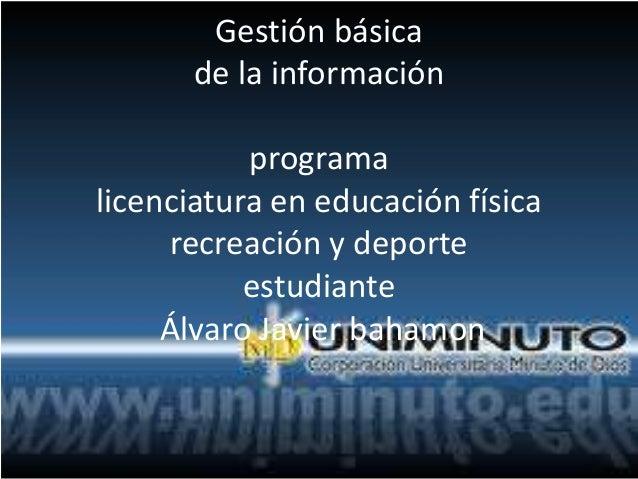 Gestión básica de la información programa licenciatura en educación física recreación y deporte estudiante Álvaro Javier b...