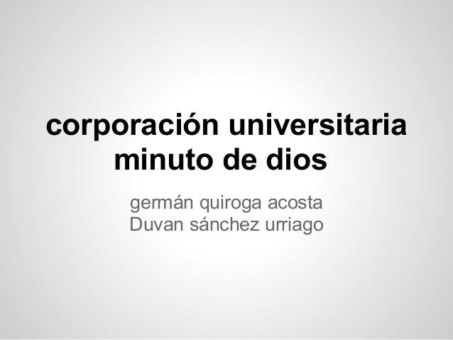 corporación universitaria minuto de dios germán quiroga acosta Duvan sánchez urriago
