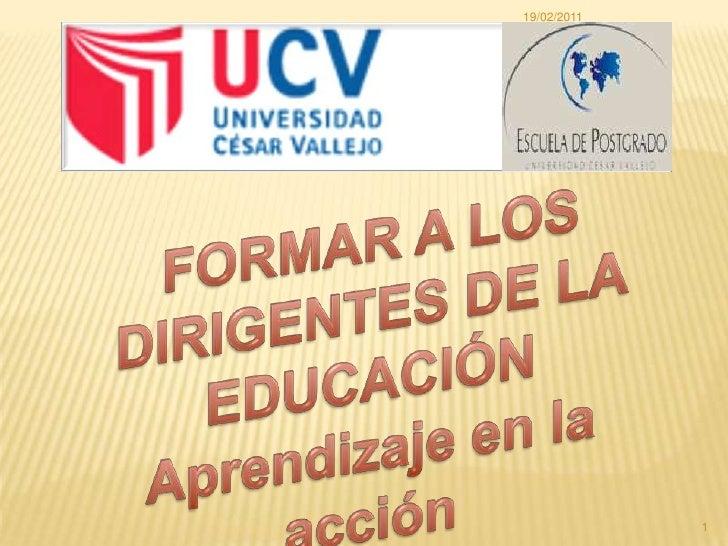 FORMAR A LOS DIRIGENTES DE LA EDUCACIÓN <br />Aprendizaje en la acción<br />10/02/2011<br />1<br />