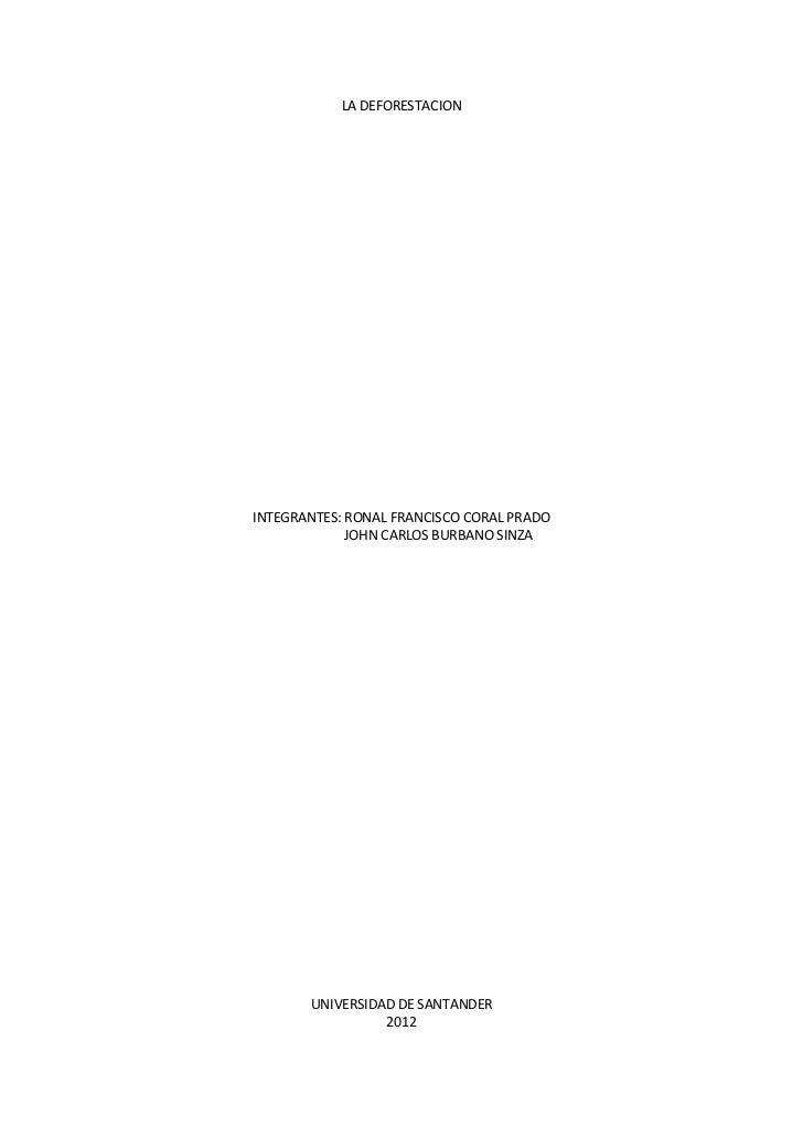 LA DEFORESTACIONINTEGRANTES: RONAL FRANCISCO CORAL PRADO             JOHN CARLOS BURBANO SINZA       UNIVERSIDAD DE SANTAN...