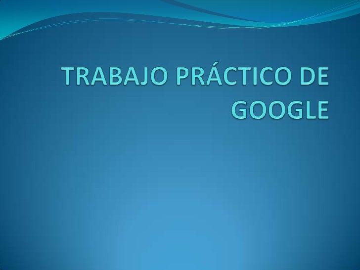 TRABAJO PRÁCTICO DE GOOGLE<br />