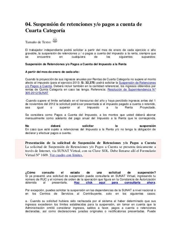 04. Suspensión de retenciones y/o pagos a cuenta de Cuarta Categoría Tamaño de Texto: El trabajador independiente podrá so...