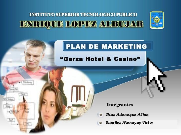 """Diaz Adanaque Alina Integrantes Sanchez Manayay Victor """" Garza Hotel & Casino"""" PLAN DE MARKETING"""