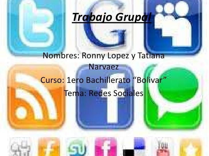 """Trabajo GrupalNombres: Ronny Lopez y Tatiana             NarvaezCurso: 1ero Bachillerato """"Bolivar""""      Tema: Redes Sociales"""