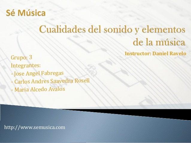 Grupo: 3 Integrantes: - Jose Angel Fabregas - Carlos Andres Saavedra Rosell - Maria Alcedo Avalos  http://www.semusica.com...