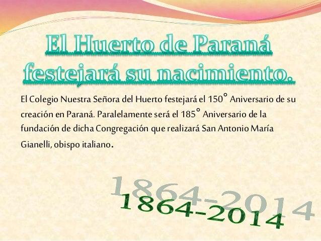ElColegio Nuestra Señora del Huerto festejaráel 150° Aniversario de su creación en Paraná. Paralelamente será el 185° Aniv...