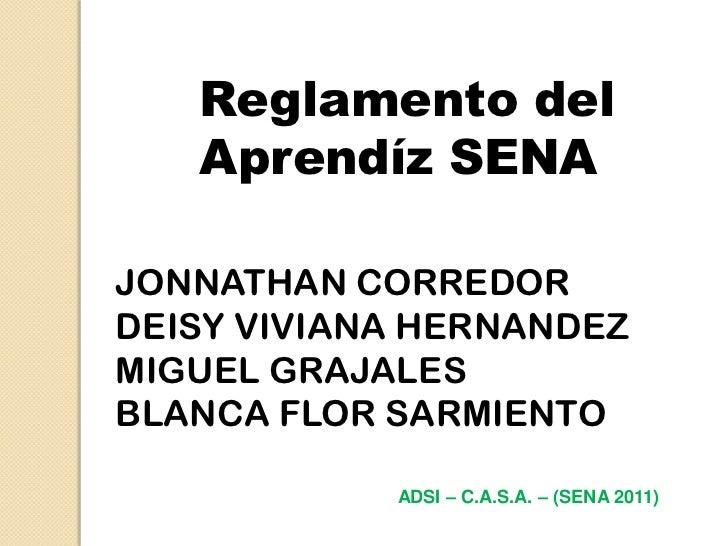 Reglamento del Aprendíz SENA<br />JONNATHAN CORREDOR<br />DEISY VIVIANA HERNANDEZ<br />MIGUEL GRAJALES<br />BLANCA FLOR SA...