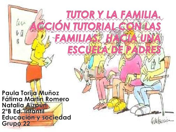    1. INTRODUCCIÓN   2. DEFINICIÓN FAMILIA Y TUTOR   3. FUNCIONES Y OBJETIVOS DE LA ACCIÓN TUTORIAL CON PADRES   4. TI...