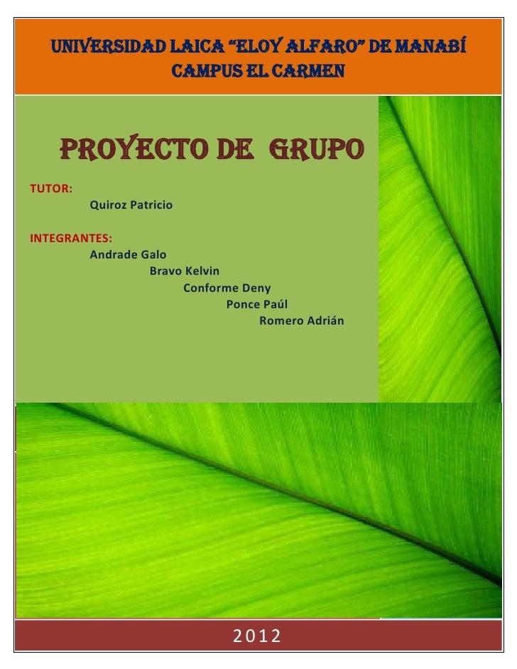 """UNIVERSIDAD LAICA """"ELOY ALFARO"""" DE MANABÍ               CAMPUS EL CARMEN    PROYECTO DE GRUPOTUTOR:         Quiroz Patrici..."""