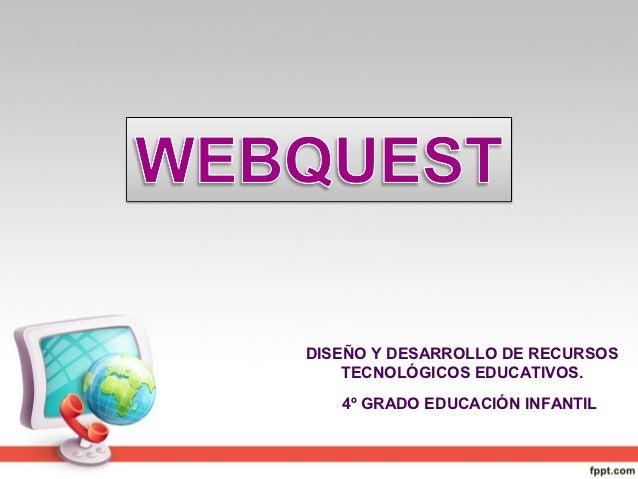 DISEÑO Y DESARROLLO DE RECURSOS    TECNOLÓGICOS EDUCATIVOS.   4º GRADO EDUCACIÓN INFANTIL