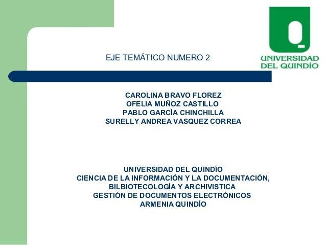 EJE TEMÁTICO NUMERO 2 CAROLINA BRAVO FLOREZ OFELIA MUÑOZ CASTILLO PABLO GARCÍA CHINCHILLA SURELLY ANDREA VASQUEZ CORREA UN...