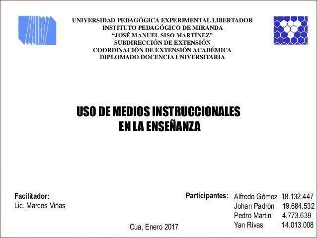 USO DE MEDIOS INSTRUCCIONALES EN LA ENSEÑANZA UNIVERSIDAD PEDAGÓGICA EXPERIMENTAL LIBERTADOR INSTITUTO PEDAGÓGICO DE MIRAN...