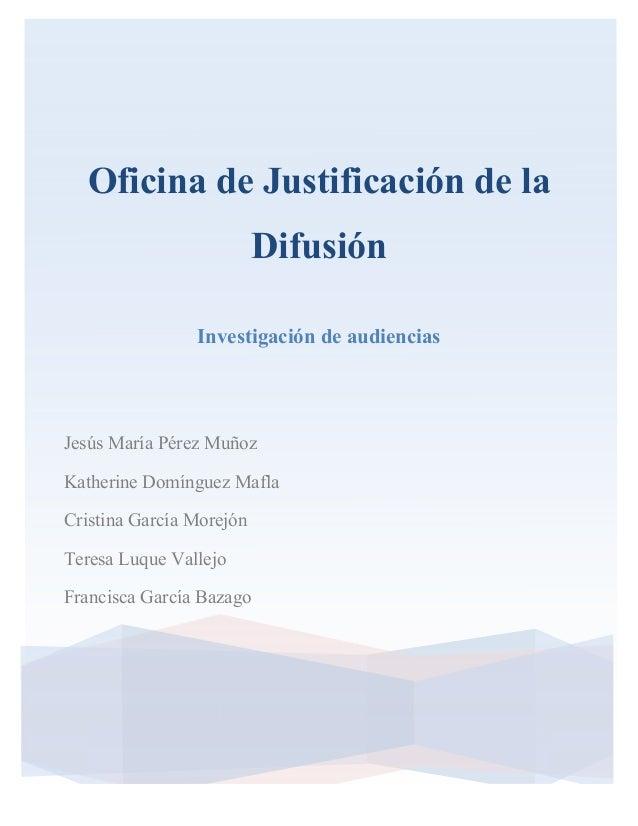 1 1 1 Oficina de Justificación de la Difusión Investigación de audiencias Jesús María Pérez Muñoz Katherine Domínguez Mafl...