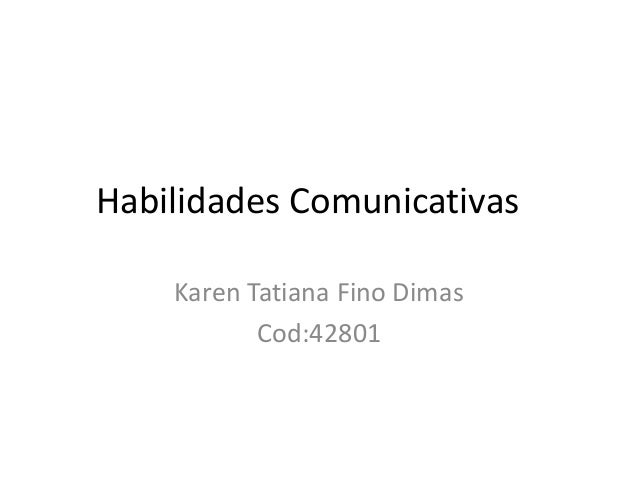 Habilidades Comunicativas Karen Tatiana Fino Dimas Cod:42801