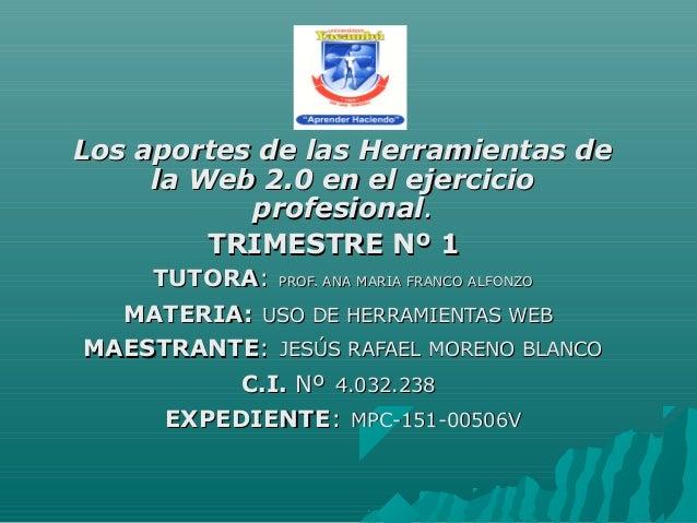 Los aportes de las Herramientas deLos aportes de las Herramientas de la Web 2.0 en el ejerciciola Web 2.0 en el ejercicio ...