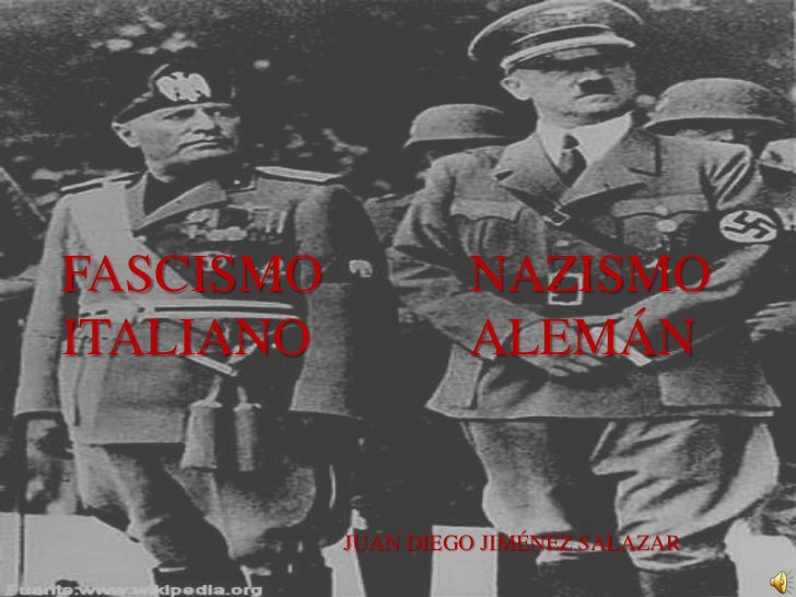 FASCISMO<br />ITALIANO<br />NAZISMO ALEMÁN<br />JUAN DIEGO JIMÉNEZ SALAZAR<br />