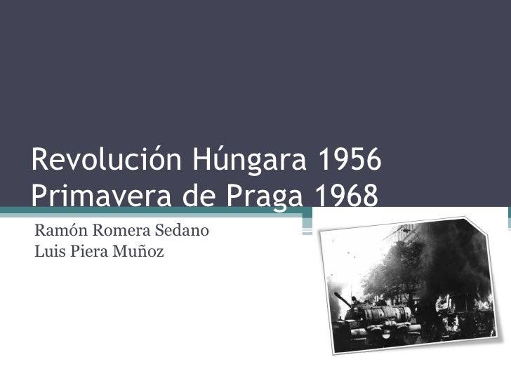 Revolución Húngara 1956 Primavera de Praga 1968 Ramón Romera Sedano Luis Piera Muñoz