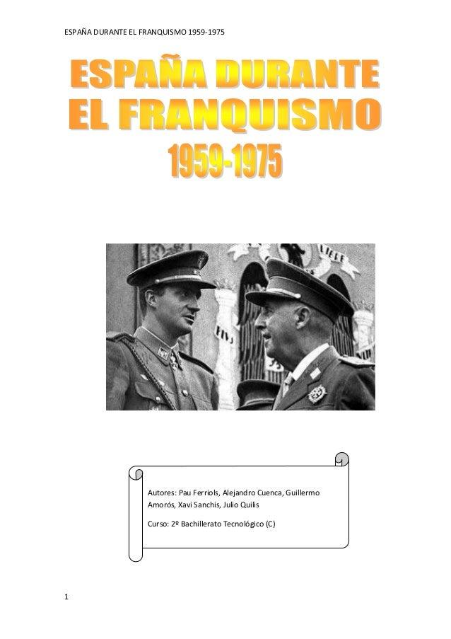 ESPAÑA DURANTE EL FRANQUISMO 1959-1975                   Autores: Pau Ferriols, Alejandro Cuenca, Guillermo               ...