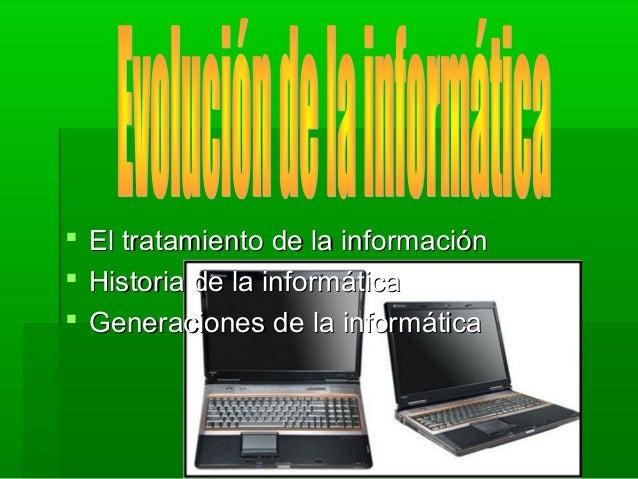  El tratamiento de la informaciónEl tratamiento de la información  Historia de la informáticaHistoria de la informática ...