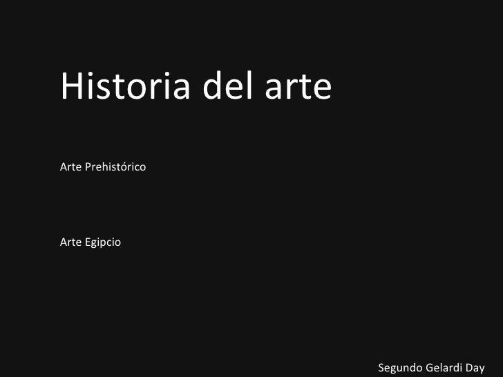 Historia del arte Arte Prehistórico Arte Egipcio Segundo Gelardi Day