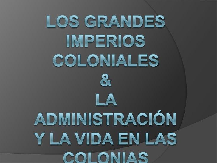 Los grandes imperios coloniales&la administración y la vida en las colonias<br />