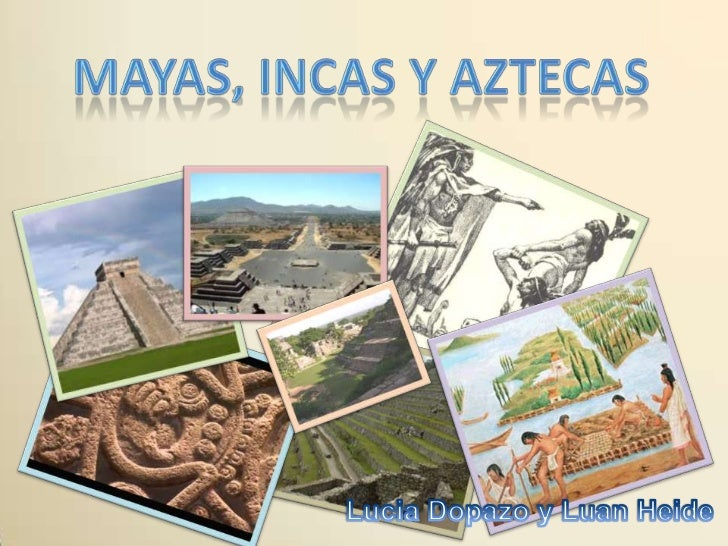 •Ubicación de los Incas, Mayas y Aztecas•Mayas (Ubicación, Organización Social y Religión)•Aztecas (Ubicación)•Aztecas (Or...