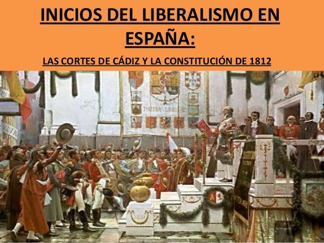 INICIOS DEL LIBERALISMO EN ESPAÑA: LAS CORTES DE CÁDIZ Y LA CONSTITUCIÓN DE 1812