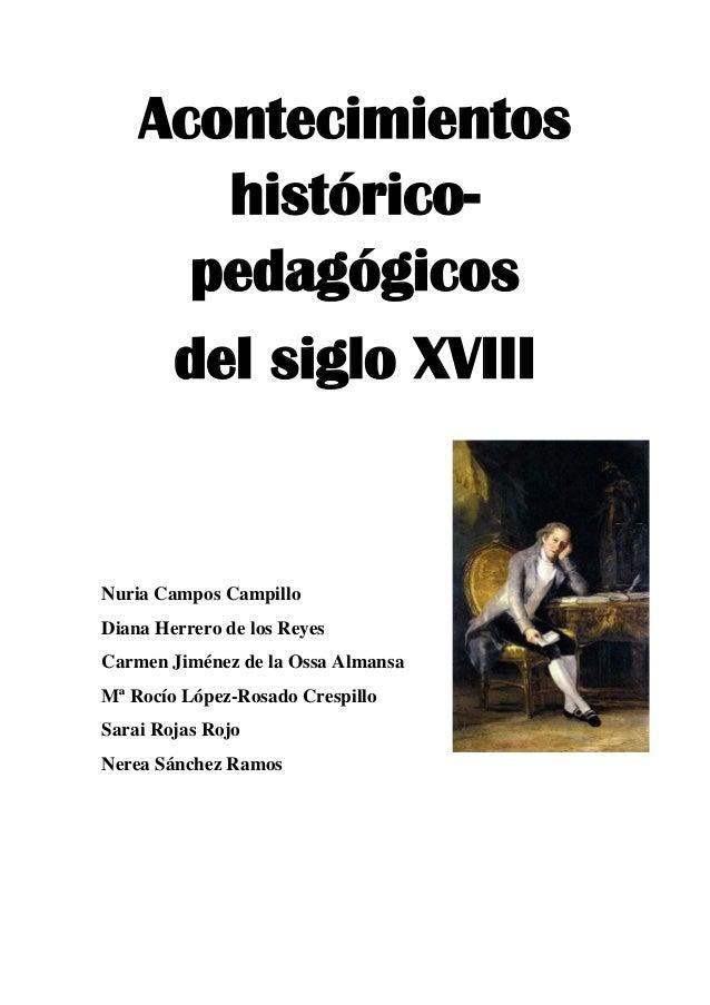 Acontecimientos histórico- pedagógicos del siglo XVIII Nuria Campos Campillo Diana Herrero de los Reyes Carmen Jiménez de ...