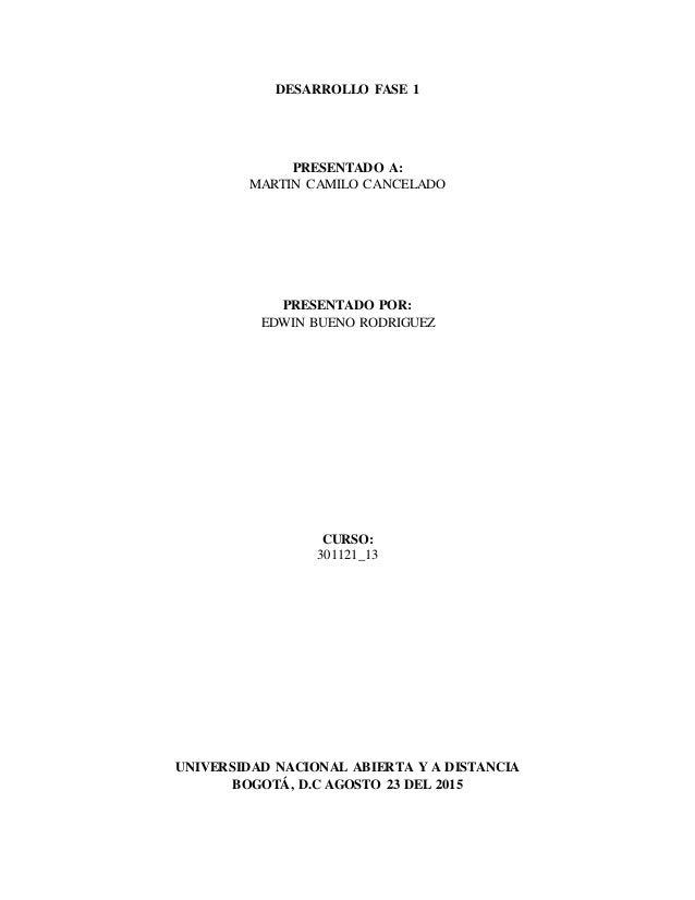 DESARROLLO FASE 1 PRESENTADO A: MARTIN CAMILO CANCELADO PRESENTADO POR: EDWIN BUENO RODRIGUEZ CURSO: 301121_13 UNIVERSIDAD...