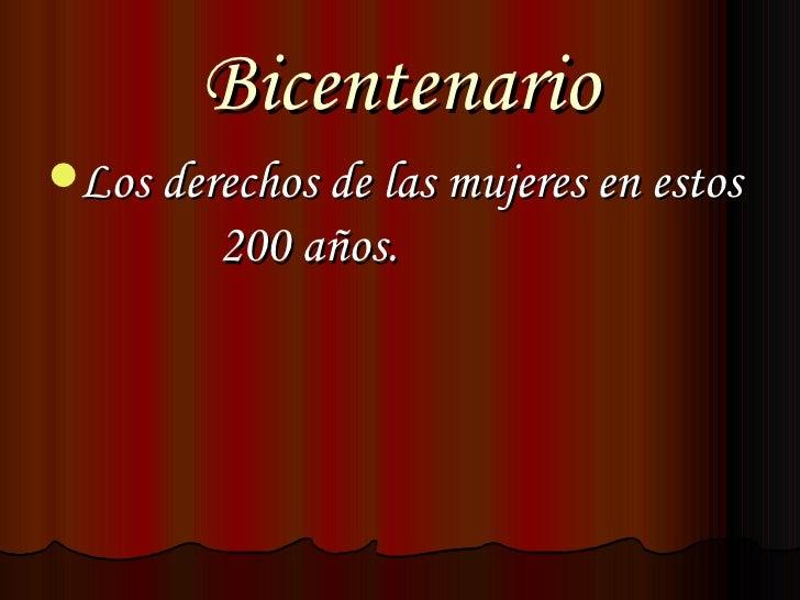 Bicentenario <ul><li>Los derechos de las mujeres en estos  200 años. </li></ul>