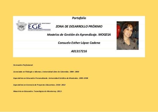 Portafolio ZONA DE DESARROLLO PRÓXIMO Modelos de Gestión de Aprendizaje. MOGESA Consuelo Esther López Cadena A01317216  Fo...